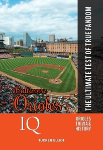 Baltimore Orioles IQ (Tucker Elliot). Cover photo courtesy Mark Whitt. Cover design by Holly Walden Ross.